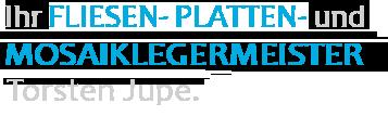 Fliesen- Platten- und Mosaikmeister Torsten Jupe